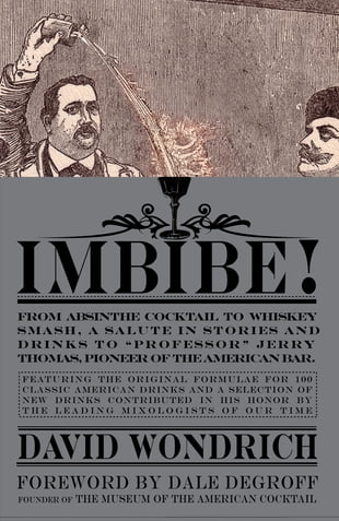 Imbibe!: From Absinthe Cocktail to Whiskey Smash, a Salute in Stories and Drinks to
