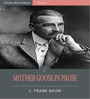 Mother Goose in Prose (Illustrated Edition)