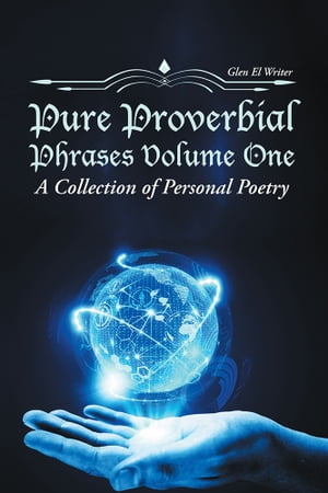 Pure Proverbial Phrases Volume One A Collection of Personal Poetry