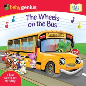 The Wheels on the Bus A Sing 'N Move Book