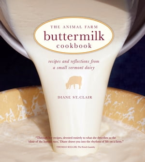 The Animal Farm Buttermilk Cookbook Recipes and Reflections from a Small Vermont Dairy