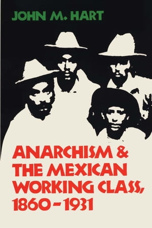 Anarchism & The Mexican Working Class,  1860-1931