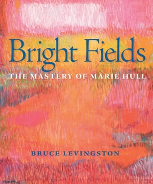 Bright Fields The Mastery of Marie Hull