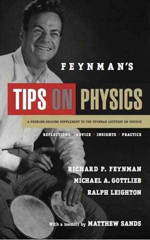 Feynman's Tips on Physics Reflections,  Advice,  Insights,  Practice