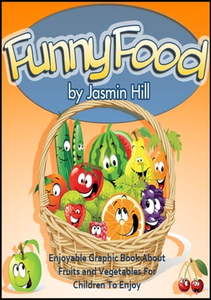 Funny Food: Enjoyable Graphic Book About Fruits and Vegetables For Children To Enjoy
