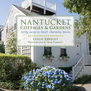 Nantucket Cottages and Gardens Charming Spaces on the Faraway Isle