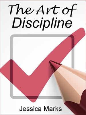 The Art of Discipline: Learn How to Use Self-Control & Self-Discipline to Finally Reach Your Goals The Pursuit of Self Improvement,  #3