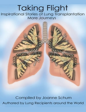 Taking Flight: Inspirational Stories of Lung Transplantation More Journeys