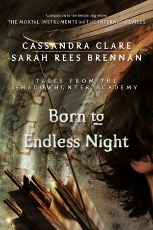 Born to Endless Night (Tales from the Shadowhunter Academy 9)