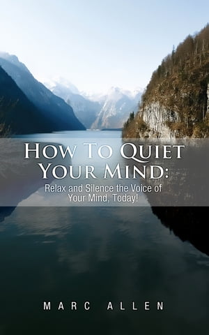 How to Quiet Your Mind Relax and Silence the Voice of Your Mind, Today!