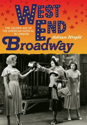 West End Broadway The Golden Age of the American Musical in London