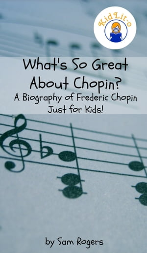 What's So Great About Chopin? A Biography of Frederic Chopin Just for Kids!