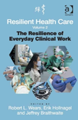 Resilient Health Care,  Volume 2 The Resilience of Everyday Clinical Work