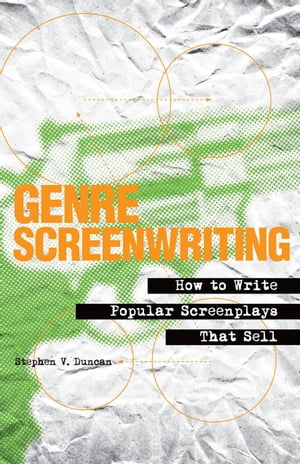 Genre Screenwriting How to Write Popular Screenplays That Sell