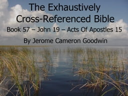 Book 57 – John 19 – Acts Of Apostles 15 - Exhaustively Cross-Referenced Bible