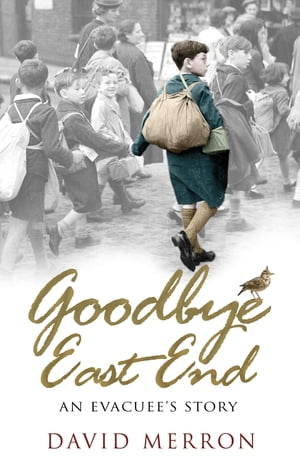 Goodbye East End An Evacuee's Story