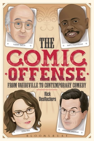 The Comic Offense from Vaudeville to Contemporary Comedy Larry David,  Tina Fey,  Stephen Colbert,  and Dave Chappelle