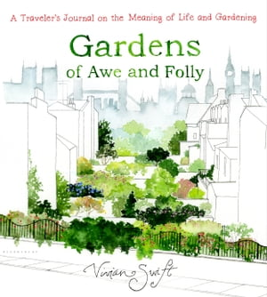 Gardens of Awe and Folly A Traveler's Journal on the Meaning of Life and Gardening