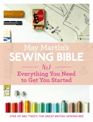 May Martin?s Sewing Bible e-short 1: Everything You Need to Get You Started