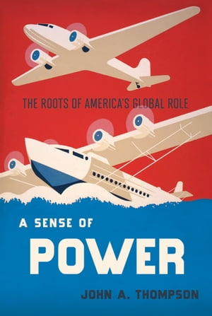 A Sense of Power The Roots of America's World Role