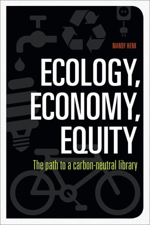 Ecology,  Economy,  Equity The Path to a Carbon-Neutral Library