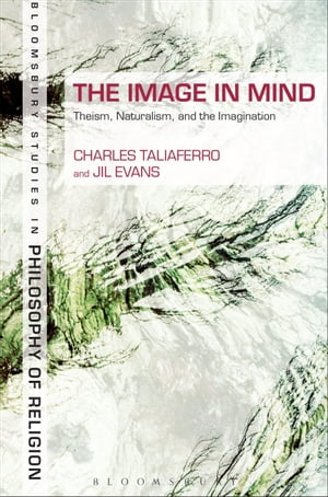 The Image in Mind Theism,  Naturalism,  and the Imagination