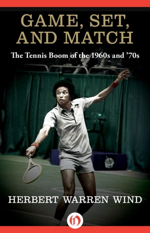 Game,  Set,  and Match The Tennis Boom of the 1960s and '70s