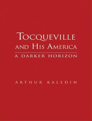 Tocqueville and His America: A Darker Horizon