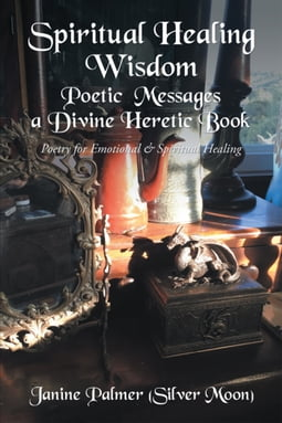 Spiritual Healing Wisdom—Poetic Messages a Divine Heretic Book