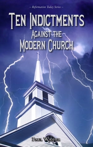 The Ten Indictments Against the Modern Church