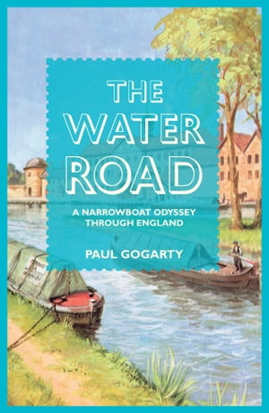 The Water Road A Narrowboat Odyssey Through England