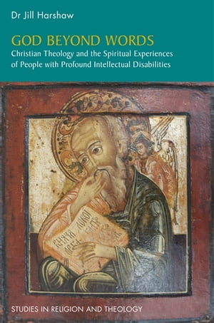 God Beyond Words Christian Theology and the Spiritual Experiences of People with Profound Intellectual Disabilities