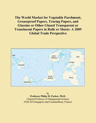 The World Market for Vegetable Parchment, Greaseproof Papers, Tracing Papers, and Glassine or Other Glazed Transparent or Translucent Papers in Rolls