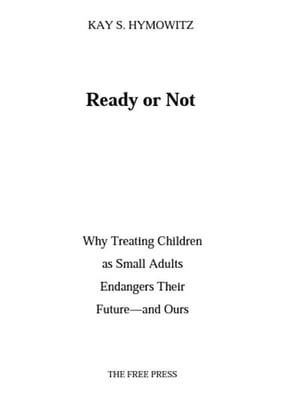 Ready or Not Why Treating Children as Small Adults Endangers Th