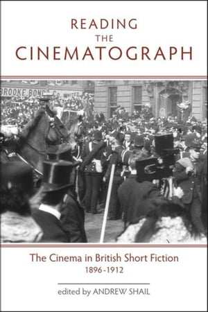 Reading the Cinematograph: The Cinema in British Short Fiction, 1896-1912