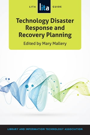 Technology Disaster Response and Recovery Planning A LITA Guide