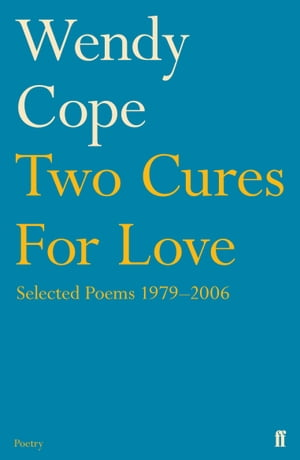 Two Cures for Love Selected Poems 1979-2006