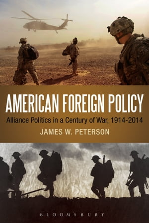 American Foreign Policy Alliance Politics in a Century of War,  1914-2014