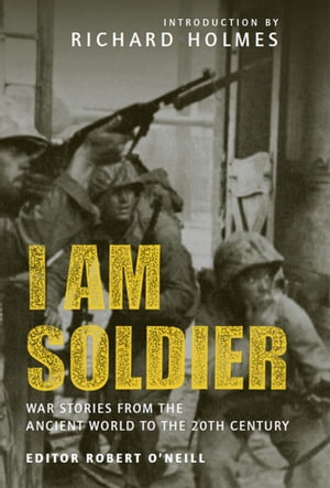 I am Soldier War stories,  from the Ancient World to the 20th Century