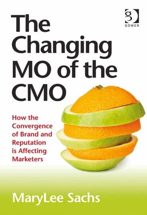 The Changing MO of the CMO How the Convergence of Brand and Reputation is Affecting Marketers