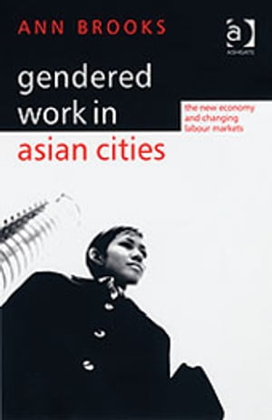 Gendered Work in Asian Cities The New Economy and Changing Labour Markets