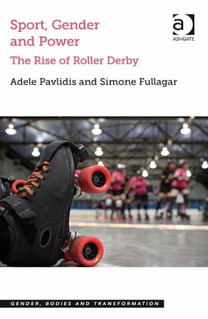 Sport,  Gender and Power The Rise of Roller Derby