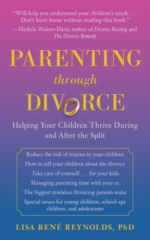 Parenting Through Divorce Helping Your Children Thrive During and After the Split