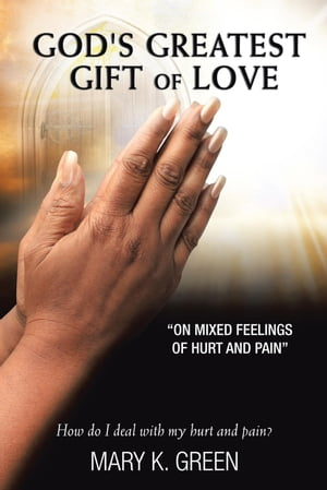 God's Greatest Gift of Love On Mixed Feelings of Hurt and Pain