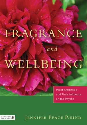 Fragrance and Wellbeing Plant Aromatics and Their Influence on the Psyche