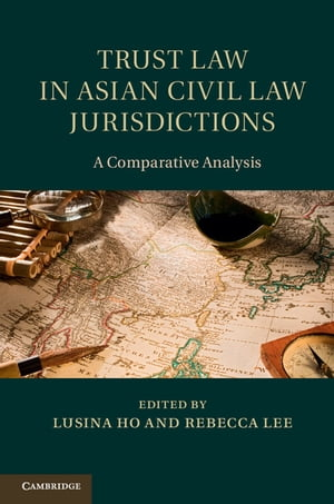 Trust Law in Asian Civil Law Jurisdictions A Comparative Analysis