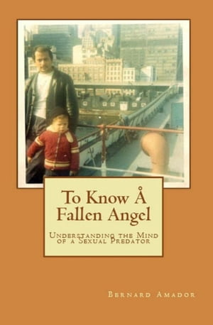 To Know A Fallen Angel Understanding the Mind of a Sexual Predator