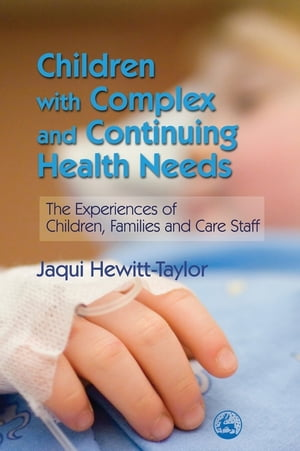 Children with Complex and Continuing Health Needs The Experiences of Children,  Families and Care Staff