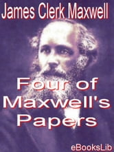 James Clerk Maxwell - Four of Maxwell's Papers