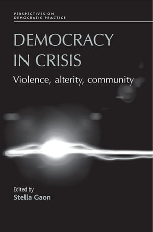 Democracy in Crisis Violence,  Alterity,  Community